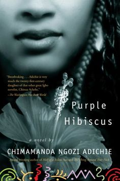 Purple Hibiscus by by Chimamanda Ngozi Adichie (Fiction). Another great novel by my favorite author that I have not read :( . Chimamanda Ngozi Adichie, This Is A Book, Love Book, Chinua Achebe, African Literature, Ap Literature, Books To Read, My Books, Purple Hibiscus