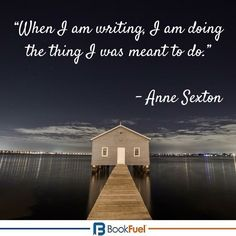 """When I am writing, I am doing the thing I was meant to do."" – Anne Sexton #BookFuel #Quote"