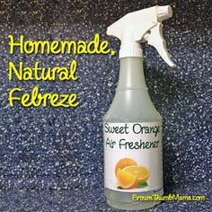 Homemade Natural Febreze - A clean, empty spray bottle  1 tablespoon baking soda  2 cups distilled water  10 drops essential oil (a single scent, or a mixture. Imagine the possibilities!)