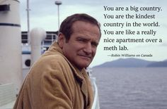 Funny pictures about Robin Williams Talking About Canada. Oh, and cool pics about Robin Williams Talking About Canada. Also, Robin Williams Talking About Canada photos. Robin Williams Quotes, Chill Quotes, Meanwhile In Canada, Coaching, Funny Quotes, Life Quotes, Wisdom Quotes, 365 Quotes, Abuse Quotes