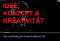 "Experimentelle Medien -  ""Idee, Konzept & Kreativität"" WS 2013"