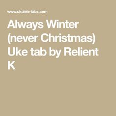 Always Winter (never Christmas) Uke tab by Relient K