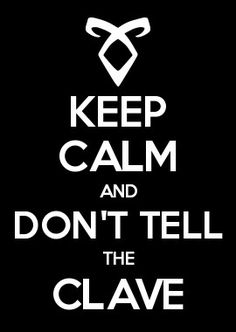 Keep Calm and Don't Tell the Clave Shadowhunters Series, Shadowhunters The Mortal Instruments, Mortal Instruments Wallpaper, Lord Of Shadows, The Dark Artifices, Keep Calm Quotes, City Of Bones, The Infernal Devices, Malec
