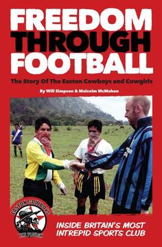 Freedom Through Football: The Story of the Easton Cowboys and Cowgirls: Inside Britain's Most Intrepid Sports Club
