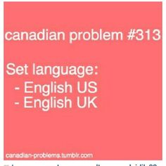 Yeah canadian english I think is kinda a mixture of the two along with some french ---yup, frustrating. we DO exist, fellas, we're a humongous country! Canadian English, I Am Canadian, English Uk, American English, Canadian Memes, Canadian Things, Canadian Humour, Canada Funny, Canada Eh