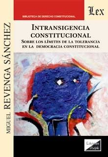 Intransigencia constitucional/Miguel Revenga Sánchez Ediciones Olejnik, 2020