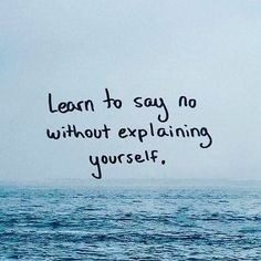 Learn to say no without explaining yourself. Follow @Love_and_Light_Coaching on Instagram www.DinaBlas.com ----------------- You are a survivor! Make peace with your past and start making plans for your future. Join my exclusive FB group to gain more Clarity Confidence and Courage in your life! Bit.ly/HealingGroup