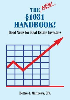 The New §1031 Handbook: Good News for Real Estate Investors by CPA Bettye J. Matthews. $3.99. 131 pages. Publisher: AuthorHouse (March 8, 2006)