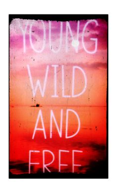 Young wild & free Young Wild Free, Wild And Free, Wiz Khalifa, Longboarding, Cool Pets, The Wiz, Forever Young, Neon Signs, Forgive