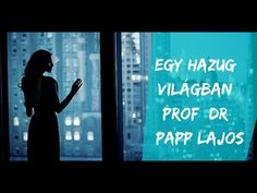 Egy hazug világban Prof  Dr  Papp Lajos 2 The Creator, It Works, Music, Youtube, Musica, Musik, Muziek, Music Activities, Nailed It