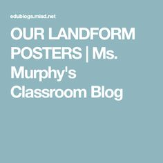 OUR LANDFORM POSTERS | Ms. Murphy's Classroom Blog