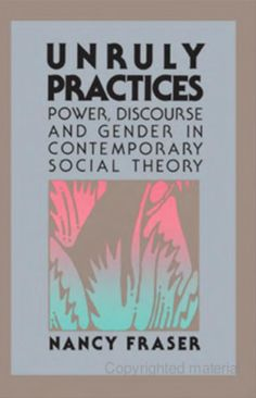 Unruly Practices: Power, Discourse, and Gender in Contemporary Social Theory - Nancy Fraser - Google Books