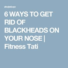 6 WAYS TO GET RID OF BLACKHEADS ON YOUR NOSE  |  Fitness Tati
