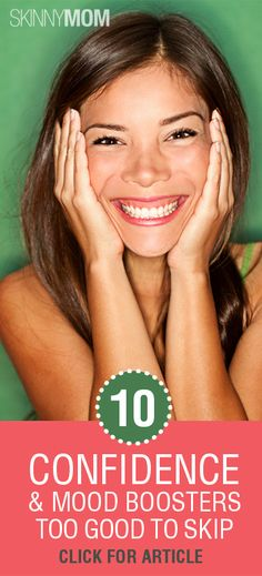 Get the Skinny on 10 Confidence and Mood Boosters Too Good To Skip!!!!!!!