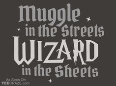 Muggle In The Streets, Wizard In The Sheets T-Shirt http://teecraze.com/wizard-in-the-sheets-t-shirt/  Designed by Snorg Tees #tshirt #tee #art #fashion #clothing #apparel #teecraze #wizard