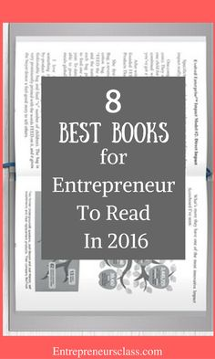 8 best books for entrepreneurs to read in 2016-To become a successful entrepreneur if you are just starting requires to takes some step that will help you to achieve your goal .