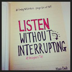 #cindy365notes {page 110 of 365} Learn to listen to others without interrupting.