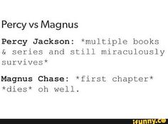 Simple explanation for this really. Percy is the 'Dont Fuck with me. I have the power of God AND anime on my side!' Vine While Magnus is the living embodiment of 'Guess I'll die' meme Percy Jackson Head Canon, Percy Jackson Fan Art, Percy Jackson Memes, Percy Jackson Fandom, Solangelo, Percabeth, Alex Fierro, Magnus Chase, Rick Riordan Books