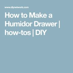 How to Make a Humidor Drawer | how-tos | DIY