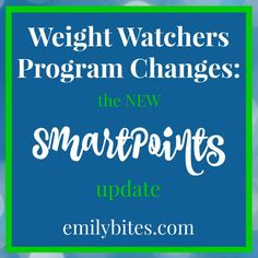 Overview of the new Weight Watchers SmartPoints program changes from www.emilybites.com. All recipes to be updated to include SmartPoints values!