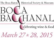 2015 Boca Bacchanal! Boca Raton Florida. THE BACCHANALIA will be a community celebration held Friday, March 27th at the Boca Raton Airport Hangar with cuisine prepared by 30+ local restaurants, fine wine tastings from vintners across the world, a craft beer garden, chef demonstrations, Jet and Car tours, live entertainment and many more surprises for the community.  Date: Friday, March 27, 2015 Time: 7pm Location: Boca Raton Airport Hanger Tickets: $125