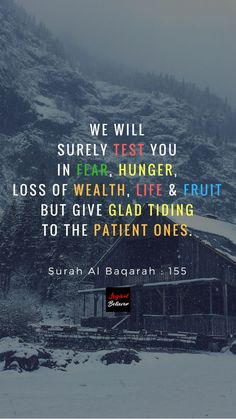 Indeed We Will Test You In Fear, Hunger Loss of Wealth Life & Fruit But Give Glad Tiding to Patient Ones. Surah Al Baqarah : 155