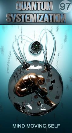 Mind Moving Self - Quantum Systemization - Part 97