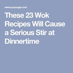 These 23 Wok Recipes Will Cause a Serious Stir at Dinnertime | These 23 Wok Recipes Will Cause a Serious Stir at Dinnertime