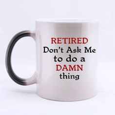 Funny RETIRED Don't Ask Me To Do A Damn Thing Ceramic Morphing Mug(11 ounce) Great Gift *** Check out this great image  : Cat mug