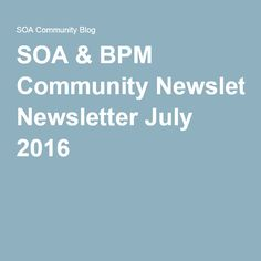 SOA & BPM Community Newsletter July 2016