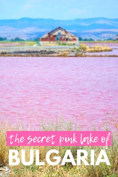 All about Bulgaria's Hidden Pink Lake in Burgas