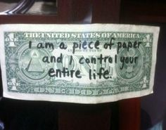 I am a piece of paper and I control your entire life. Picture Quotes.