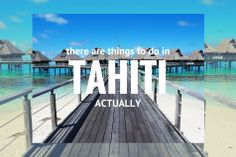 Tahiti is more than just beaches and buns