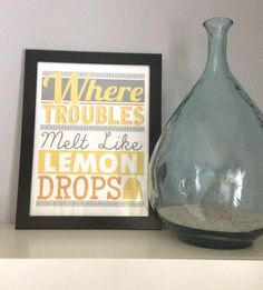 I dont like this one, but i love the quote! Hey, I found this really awesome Etsy listing at https://www.etsy.com/listing/124622395/where-troubles-melt-like-lemon-drops