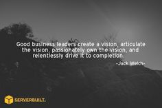 Good business leaders create a vision, articulate the vision, passionately own the vision... #serverbuilt #webhost