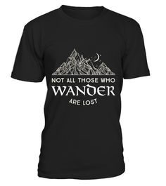 """# Not All Those Who Wander Are Lost .  100% Printed in the U.S.A - Ship Worldwide*HOW TO ORDER?1. Select style and color2. Click """"Buy it Now""""3. Select size and quantity4. Enter shipping and billing information5. Done! Simple as that!!!Tag: hiking, hiker, camper, tents, camping, mountain climbing, backpacking, rucking, base, day, thru-hiking and night hikes"""