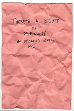 There's a degree of difficulty in dealing with me.