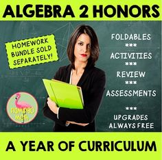 Algebra 2, Algebra 2 Honors: A Year of Curriculum Foldables-Activities-Review-Assessments This is a COMPLETE ALGEBRA 2 HONORS CURRICULUM. The bundle contains 81 Foldables® , daily quizzes which can be used as a warm-up or exit ticket, games, activities, mid-unit and end-unit reviews, mid-unit and end-unit assessments, and more. The lessons and activities are rigorous and engaging. There are over 200 days of content to design your ideal course.