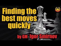 Finding the best moves quickly by GM Igor Smirnov - YouTube