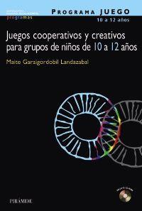 PROGRAMA JUEGO. Juegos cooperativos y creativos para grupos de niños de 10 a 12 años   Ediciones Pirámide