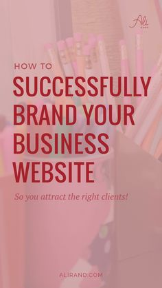 Find out how to successfully brand your business's website so you attract the right clients 📌Pin It Try It, Love It, Share Your Story!