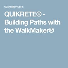 QUIKRETE® - Building Paths with the WalkMaker®