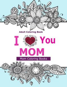 Adult Coloring Books I Love You MOM A Coloring Book for Mom Featuring Beautiful Hand drawn Mandalas and Henna Inspired Flowers Animals and Paisley Patterns -- Be sure to check out this awesome product.