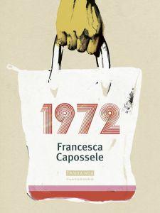 Francesca Capossele,1972,Playground 2017, pp.141,ISBN: 9788899452100