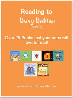 Over 25 books that even busy babies will love to read via No Twiddle Twaddle