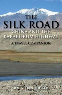 The Silk Road - China and the Karakorum Highway: A Travel Companion