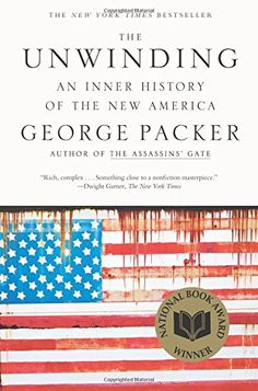 The Unwinding: An Inner History of the New America (2013) - George Packer