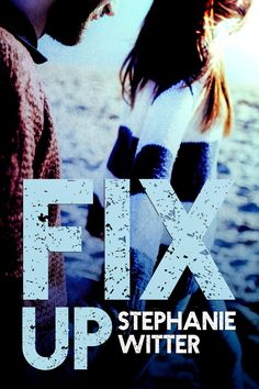 Stephanie Witter - Fix Up / #awordfromJoJo #Romance #NewAdult #Sociology #Abuse #StephanieWitter