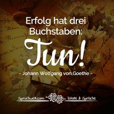 Erfolg hat drei Buchstaben: TUN! - Fälschlich Goethe zugeordnetes Zitat #motivation #zitate #sprüche #spruchbilder #deutsch