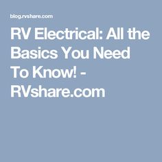 RV Electrical: All the Basics You Need To Know! - RVshare.com